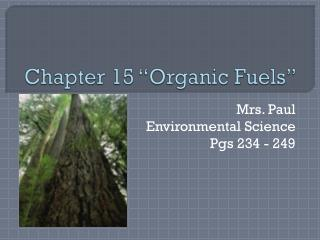 """Chapter 15 """"Organic Fuels"""""""