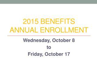 2015 BENEFITS ANNUAL ENROLLMENT