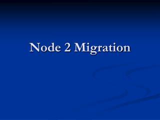 Node 2 Migration