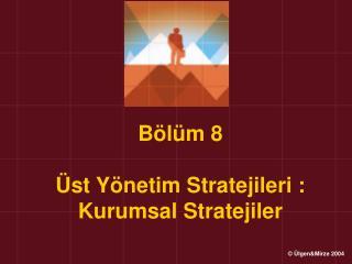 B l m 8   st Y netim Stratejileri :    Kurumsal Stratejiler