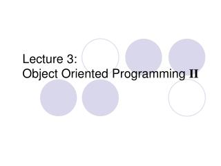 Lecture 3: Object Oriented Programming II