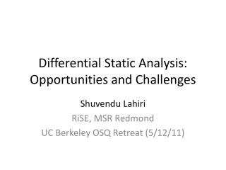 Differential  S tatic  A nalysis: Opportunities and Challenges