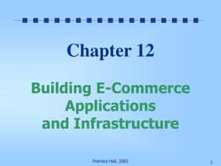 Chapter 12  Building E-Commerce Applications  and Infrastructure