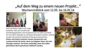 """""""Auf dem Weg zu einem neuen Projekt…"""" Wochenrückblick vom 12.05. bis 16.05.14"""