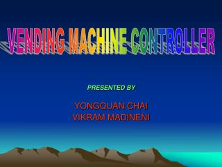 PRESENTED BY YONGQUAN CHAI VIKRAM MADINENI