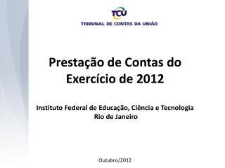 Prestação de Contas do  Exercício de 2012 Instituto Federal de Educação, Ciência e Tecnologia