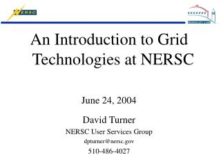 An Introduction to Grid Technologies at NERSC June 24, 2004 David Turner NERSC User Services Group