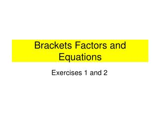 Brackets Factors and Equations