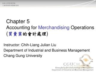 Chapter 5  Accounting for  Merchandising  Operations ( 買賣業 的會計處理 )