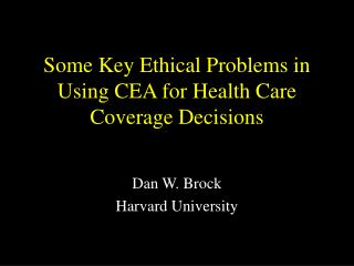 Some Key Ethical Problems in Using CEA for Health Care Coverage Decisions