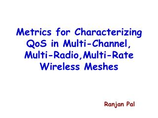 Metrics for Characterizing QoS in Multi-Channel, Multi-Radio,Multi-Rate Wireless Meshes