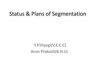 Status & Plans of Segmentation