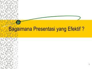 Bagaimana Presentasi yang Efektif ?