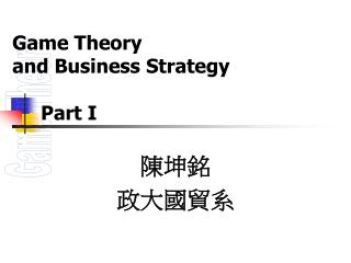 Game Theory and Business Strategy      Part I