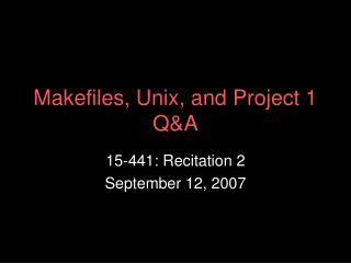 Makefiles, Unix, and Project 1 Q&A