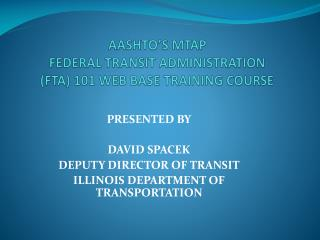 AASHTO'S MTAP  FEDERAL TRANSIT ADMINISTRATION (FTA) 101 WEB BASE TRAINING COURSE