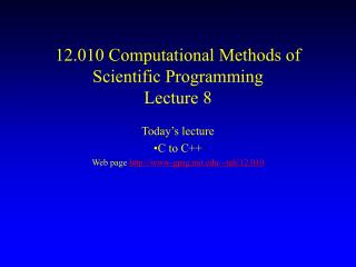 12.010 Computational Methods of Scientific Programming Lecture 8