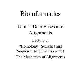 Bioinformatics  Unit 1: Data Bases and Alignments