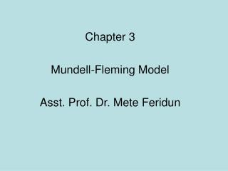Chapter 3 Mundell-Fleming Model Asst. Prof. Dr. Mete Feridun