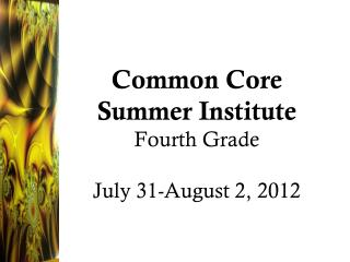 Common Core Summer Institute Fourth Grade July 31-August 2, 2012