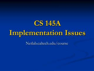 CS 145A Implementation Issues