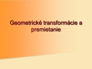 Geometrické transformácie a premietanie