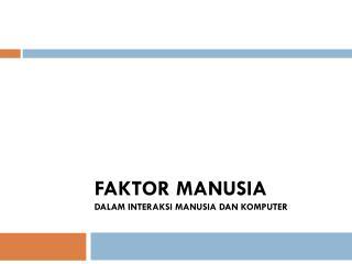 FAKTOR MANUSIA DALAM Interaksi  Manusia dan Komputer