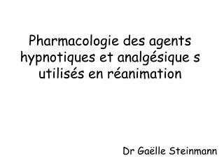Pharmacologie des agents hypnotiques et analg sique s utilis s en r animation