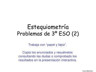 Estequiometría  Problemas de 3º ESO (2)