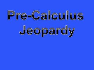Pre-Calculus  Jeopardy