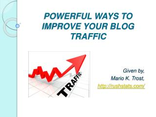 POWERFUL WAYS TO IMPROVE YOUR BLOG TRAFFIC