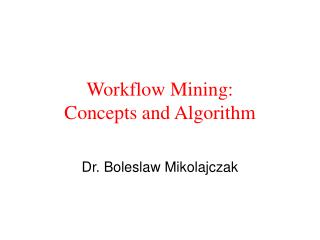 Workflow Mining:  Concepts and Algorithm