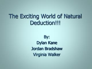 The Exciting World of Natural Deduction!!!