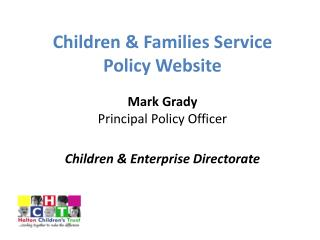 Children & Families Service Policy  Website Mark Grady Principal Policy Officer
