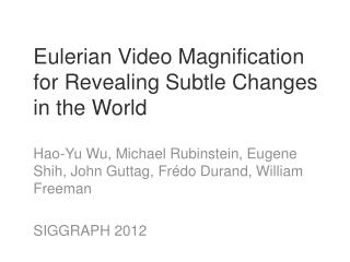 Eulerian  Video Magnification  for Revealing Subtle Changes  in the World