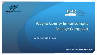 Wayne County Enhancement  Millage Campaign