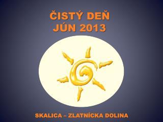 ČISTÝ  DEŇ               JÚN  2013