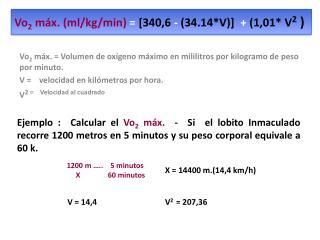 Vo 2  máx. (ml/kg/min)  = [340,6  -  (34.14*V)]   +  (1,01* V 2  )