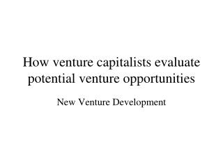 How venture capitalists evaluate potential venture opportunities