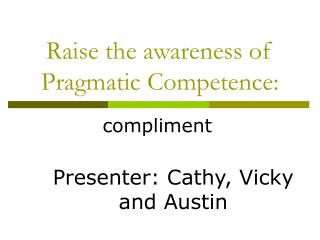 Raise the awareness of Pragmatic Competence: