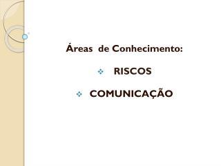�reas  de Conhecimento : RISCOS COMUNICA��O