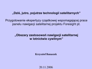 Dzis, jutro, pojutrze technologii satelitarnych   Przygotowanie ekspertyzy czastkowej wspomagajacej prace panelu nawiga