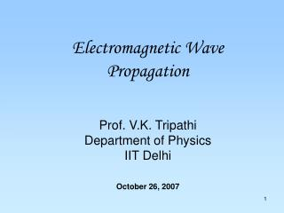 Electromagnetic Wave Propagation Prof. V.K. Tripathi Department of Physics IIT Delhi