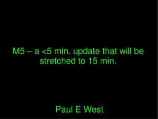 M5 – a <5 min. update that will be stretched to 15 min.