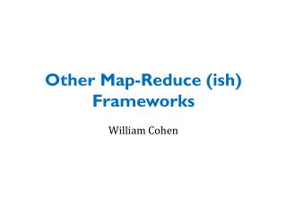 Other Map-Reduce ( ish ) Frameworks