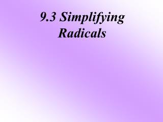 9.3 Simplifying Radicals