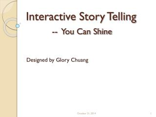 Interactive Story Telling --  You Can Shine