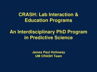 CRASH: Lab Interaction & Education Programs An Interdisciplinary PhD Program in Predictive Science