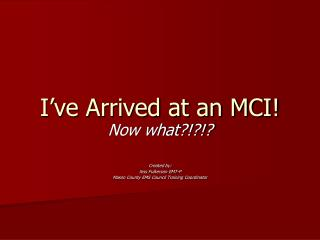 I've Arrived at an MCI!