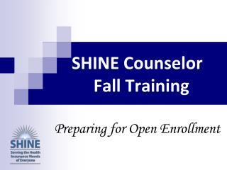 SHINE Counselor    Fall Training Preparing  for Open  Enrollment